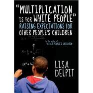 Multiplication Is for White People: Raising Expectations for Other People's Children by Delpit, Lisa, 9781595588982