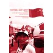 Football Goes East : Business, Culture and the People's Game in East Asia by Horne,John, 9780415318983