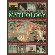 The Illustrated A-Z of Classic Mythology by Cotterell, Arthur, 9780754828983