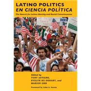 Latino Politics En Ciencia Politica: The Search for Latino Identity and Racial Consciousness by Affigne, Tony; Hu-Dehart, Evelyn; Orr, Marion, 9780814768983