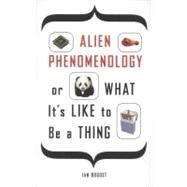 Alien Phenomenology, or What It's Like to Be a Thing by Bogost, Ian, 9780816678983