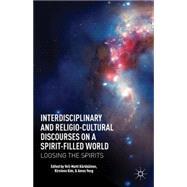 Interdisciplinary and Religio-Cultural Discourses on a Spirit-Filled World Loosing the Spirits by Kärkkäinen, Veli-Matti; Kim, Kirsteen; Yong, Amos, 9781137268983