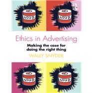 Ethics in Advertising: Making the Case for Doing the Right Thing by Snyder; Wally, 9781138188983