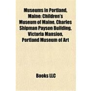 Museums in Portland, Maine : Children's Museum of Maine, Charles Shipman Payson Building, Victoria Mansion, Portland Museum of Art by , 9781155228983