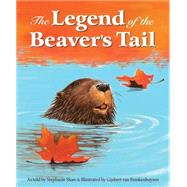The Legend of the Beaver's Tail by Shaw, Stephanie; Frankenhuyzen, Gijsbert Van, 9781585368983