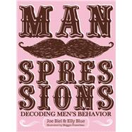Manspressions Decoding Men's Behavior by Biel, Joe; Blue, Elly, 9781621068983