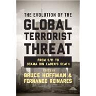 The Evolution of the Global Terrorist Threat: From 9/11 to Osama Bin Laden's Death by Hoffman, Bruce; Reinares, Fernando, 9780231168984