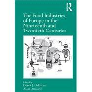 The Food Industries of Europe in the Nineteenth and Twentieth Centuries by Oddy,Derek J., 9781138248984