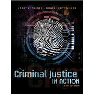 Criminal Justice in Action by Gaines, Larry K.; Miller, Roger LeRoy, 9781285458984