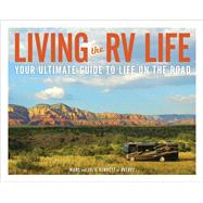 Living the Rv Life by Bennett, Marc; Bennett, Julie, 9781507208984