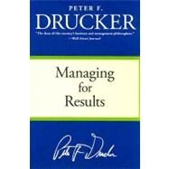 Managing for Results : Economic Tasks and Risk-Taking Decisions by Drucker, Peter F., 9780060878986