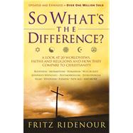 So What's the Difference? A Look at 20 Worldviews, Faiths and Religions and How They Compare to Christianity by Ridenour, Fritz, 9780830718986