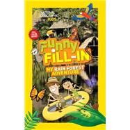 National Geographic Kids Funny Fill-in: My Rain Forest Adventure by NATIONAL GEOGRAPHIC KIDS, 9781426318986
