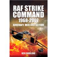 RAF Strike Command 1968 - 2007: Aircraft, Men and Action by Darling, Kev, 9781848848986