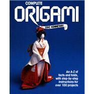 Complete Origami : An A-Z Facts and Folds, with Step-by-Step Instructions for over 100 Projects by Kenneway, 9780312008987