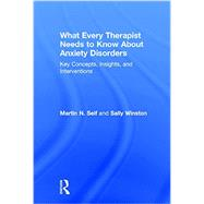 What Every Therapist Needs to Know About Anxiety Disorders: Key Concepts, Insights, and Interventions by Seif; Martin N., 9780415828987