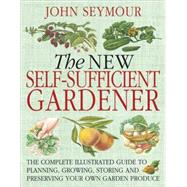 The New Self-Sufficient Gardener by Seymour, John (Author), 9780756628987