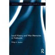 Local History and War Memories in Hokkaido by Seaton; Philip A., 9781138838987