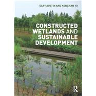 Constructed Wetlands and Sustainable Development by Austin; Gary, 9781138908987