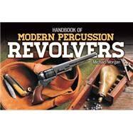 Handbook of Modern Percussion Revolvers by Morgan, Michael, 9781440238987