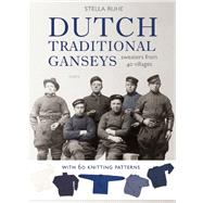 Dutch Traditional Ganseys Sweaters From 40 Villages by Ruhe, Stella, 9789058778987