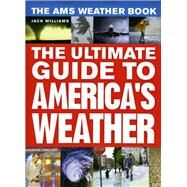 The Ams Weather Book: The Ultimate Guide to America's Weather by Williams, Jack, 9780226898988