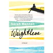 Weightless A Novel by Bannan, Sarah, 9781250078988