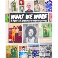 What We Wore: A People's History of British Style by Manandhar, Nina; Polhemus, Ted (CON); Aspden, Gary (CON); Gorman, Paul (CON); Dawoud, Eve (CON), 9783791348988