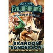 The Knights of Crystallia Alcatraz vs. the Evil Librarians by Sanderson, Brandon, 9780765378989