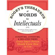 Roget's Thesaurus of Words for Intellectuals : Synonyms, Antonyms, and Related Terms Every Smart Person Should Know How to Use by Olsen, David; Bevilacqua, Michelle; Hayes, Justin Cord, 9781440528989