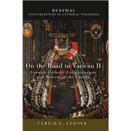 On the Road to Vatican II by Lehner, Ulrich L., 9781506408989