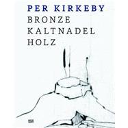 Per Kirkeby by Kirkeby, Per (ART); Semff, Michael; Osbahr, Karin; Gabriel, John; Wolfel, Sabine, 9783775738989