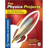 Fun Physics Projects for Tomorrow's Rocket Scientists A Thames and Kosmos Book by Gleue, Alan, 9780071798990