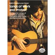 Songs of Work and Protest : 100 Favorite Songs of American Workers Complete with Music and Historical Notes by Edith Fowke and Joe Glazer, 9780486228990