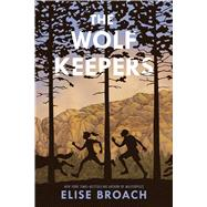 The Wolf Keepers by Broach, Elise; Ratterree, Alice, 9780805098990