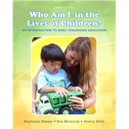 Who Am I in the Lives of Children? An Introduction to Early Childhood Education, Enhanced Pearson eText with Loose-Leaf Version -- Access Card Package by Feeney, Stephanie; Moravcik, Eva; Nolte, Sherry, 9780134148991