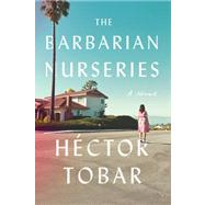The Barbarian Nurseries A Novel by Tobar, Héctor, 9780374108991