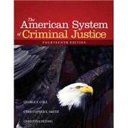 The American System of Criminal Justice by Cole, George F.; Smith, Christopher E.; DeJong, Christina, 9781285458991