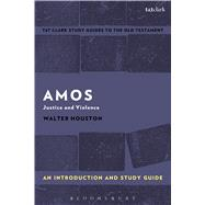 Amos: An Introduction and Study Guide Justice and Violence by Houston, Walter J.; Curtis, Adrian H., 9781350008991