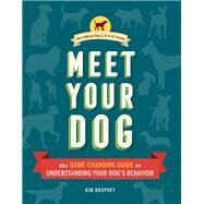 Meet Your Dog by Brophey, Kim; Coppinger, Raymond; Hewitt, Jason, 9781452148991