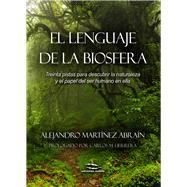 El lenguaje de la biosfera/ The Language of the Biosphere by Abraín, Alejandro Martínez; Herrera, Carlos M. (CON), 9788494268991