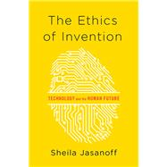 The Ethics of Invention by Jasanoff, Sheila, 9780393078992