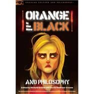 Orange Is the New Black and Philosophy by Greene, Richard; Robison-Greene, Rachel, 9780812698992