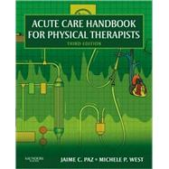 Acute Care Handbook for Physical Therapists by Paz, Jaime C.; West, Michele P., 9781416048992