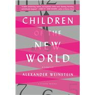 Children of the New World Stories by Weinstein, Alexander, 9781250098993