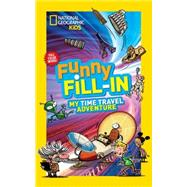 National Geographic Kids Funny Fill-in: My Time Travel Adventure by NATIONAL GEOGRAPHIC KIDS, 9781426318993
