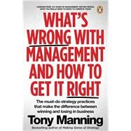 What's Wrong With Management and How to Get It Right by Manning, Tony, 9781770228993