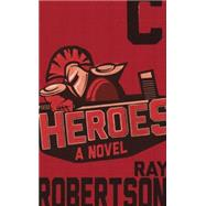 Heroes by Robertson, Ray, 9781927428993