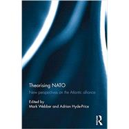 Theorising NATO: New perspectives on the Atlantic alliance by Webber; Mark, 9780415688994
