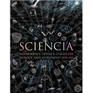 Sciencia Mathematics, Physics, Chemistry, Biology, and Astronomy for All by Polster, Burkard; Cheshire, Gerard; Watkins, Matthew; Betts, Moff; Tweed, Matt, 9780802778994